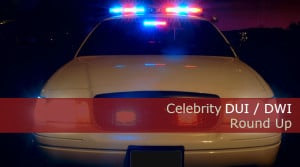 Celebrity DUI Round Up